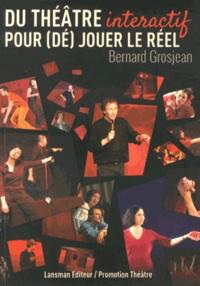 Bernard Grosjean - Du théâtre interactif pour (dé)jouer le réel.