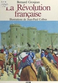 Bernard Grosjean et Lucien Bély - La Révolution française.