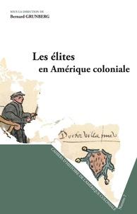 Bernard Grunberg - Cahiers d'Histoire de l'Amérique Coloniale N° 7 : Les élites en Amérique coloniale.