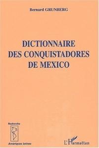 Bernard Grunberg - Dictionnaire des Conquistadores de Mexico.