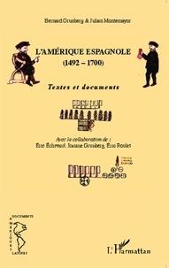 Bernard Grunberg et Julian Montemayor - L'Amérique espagnole (1492-1700) - Textes et documents.