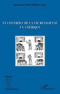 Bernard Grunberg - Le contrôle de la vie religieuse en Amérique.