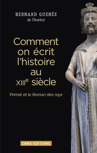 Bernard Guenée - Comment on écrit l'histoire au XIIIe siècle - Primat et le Roman des roys.