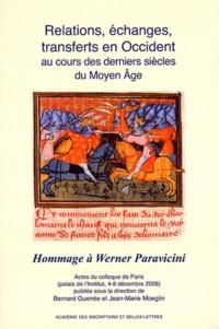 Bernard Guenée et Jean-Marie Moeglin - Relations, échanges, transferts en Occident au cours des derniers siècles du Moyen Age - Hommage à Werner Paravicini.