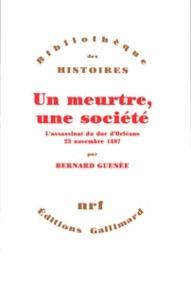 Bernard Guenée - Un meurtre, une société - L'assassinat du duc d'Orléans, 23 novembre 1407.