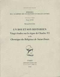 Bernard Guenée - Un roi et son historien - Vingt études sur le règne de Charles VI et la Chronique du religieux de Saint-Denis.