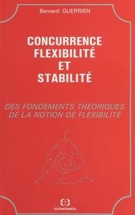 Bernard Guerrien - Concurrence, flexibilité et stabilité : des fondements théoriques de la notion de flexibilité.