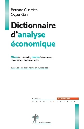 Dictionnaire d'analyse économique. Microéconomie, Macroéconomie, Monnaie, Finance, etc. 4e édition