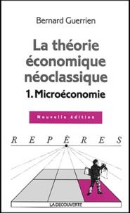 Bernard Guerrien - La théorie économique néo-classique - Tome 1, Microéconomie.