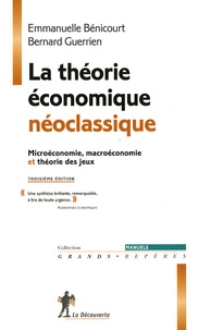 Bernard Guerrien et Emmanuelle Benicourt - La théorie économique néoclassique - Microéconomie, marcoéconomie et théorie des jeux.