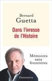 Bernard Guetta - Dans l'ivresse de l'Histoire.