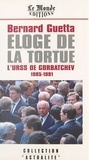 Bernard Guetta - Éloge de la tortue : L'URSS de Gorbatchev (1985-1991).