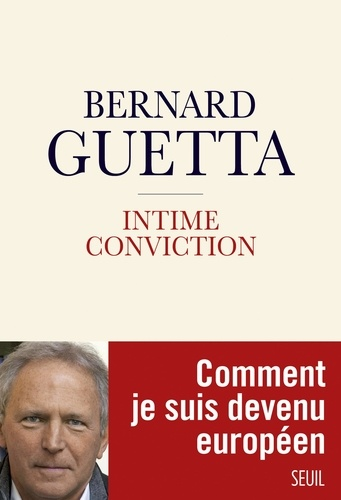 Bernard Guetta - Intime conviction - Comment je suis devenu européen.