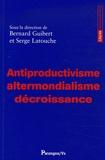 Bernard Guibert et Serge Latouche - Antiproductivisme, altermondialisme, décroissance.