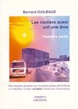 Bernard Guilbaud - Les routiers aussi ont une âme Tome 1 : .