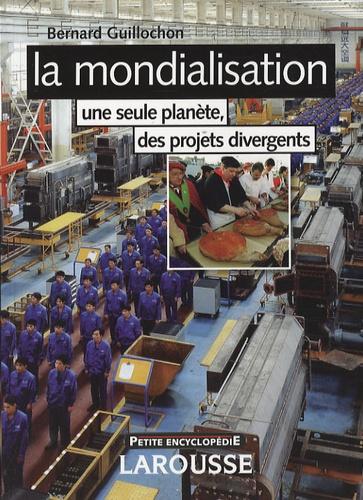 Bernard Guillochon - La mondialisation - Une seule planète, des projets divergents.