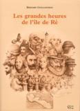 Bernard Guillonneau - Les grandes heures de l'île de Ré.