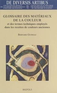 Bernard Guineau - Glossaire des matériaux de la couleur et des termes techniques employés dans les recettes de couleurs anciennes.