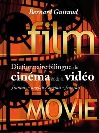 Bernard Guiraud - Dictionnaire bilingue du cinéma & de la vidéo.