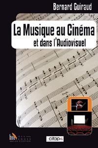 Bernard Guiraud - La Musique au Cinéma et dans l'Audiovisuel.