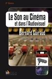 Bernard Guiraud - Le Son dans le cinéma et l'audiovisuel.