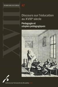 Bernard/guri - Discours sur l education au xviii° siecle. pedagogies et utopies pedagogiques.