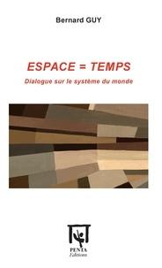 Bernard Guy - Espace = temps - Dialogue sur le système du monde.