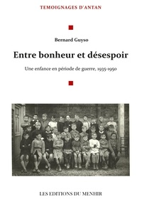 Bernard Guyso - Entre bonheur et désespoir - Une enfance en période de guerre, 1935-1950.