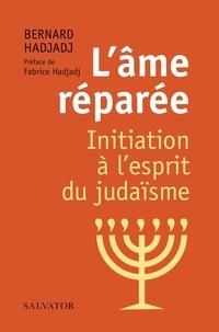 Bernard Hadjadj - L'âme réparée - Initiation à l'esprit du judaïsme.