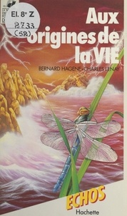 Bernard Hagene et Charles Lenay - Aux origines de la vie.