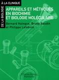 Bernard Hainque et Bruno Baudin - Appareils et méthodes en biochimie et biologie moléculaire.