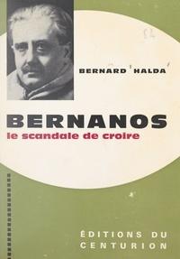Bernard Halda et Clément Borgal - Bernanos, le scandale de croire.