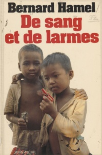 Bernard Hamel - De sang et de larmes - La grande déportation du Cambodge.