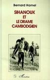 Bernard Hamel - Sihanouk et le drame cambodgien.