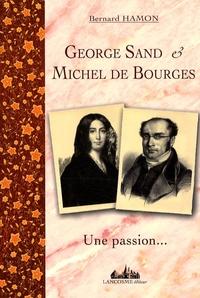 Bernard Hamon - George Sand & Michel de Bourges - Une passion... 1835-1837.