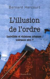 Bernard Harcourt - L'illusion de l'ordre - Incivilités et violences urbaines : tolérance zéro ?.