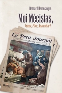 Bernard Hautecloque - Moi Mécislas, voleur, pitre, anarchiste !.