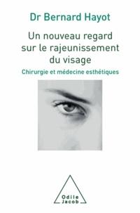 Bernard Hayot - Un nouveau regard sur le rajeunissement du visage.