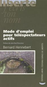 Bernard Hennebert - Mode d'emploi pour téléspectateurs actifs.