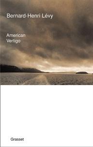 Bernard-Henri Lévy - American vertigo.