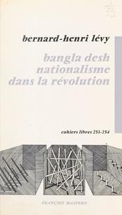 Bernard-Henri Lévy - Bangla desh nationalisme dans la révolution.