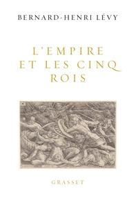 L'Empire et les cinq rois - Bernard-Henri Lévy |