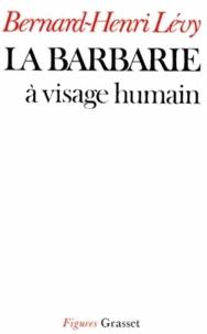 La Barbarie à visage humain - Bernard-Henri Lévy |