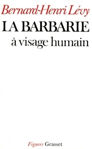 Bernard-Henri Lévy - La barbarie à visage humain.