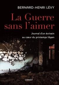 Accentsonline.fr La Guerre sans l'aimer - Journal d'un écrivain au du printemps libyen Image