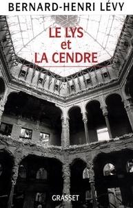 Bernard-Henri Lévy - Le Lys et la Cendre.