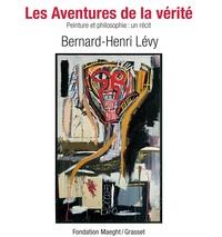 Bernard-Henri Lévy - Les Aventures de la vérite - Peinture et philosophie : un récit.