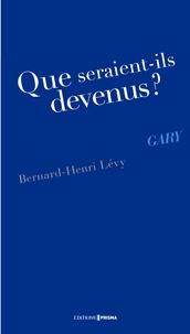 Bernard-Henri Lévy - Que seraient-ils devenus ? Gary.