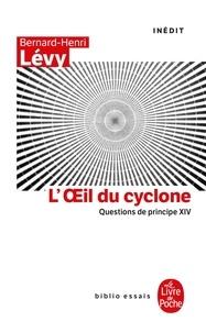 Bernard-Henri Lévy - Questions de principe - Tome 14, L'oeil du cyclone.
