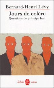 Questions de principe- Tome 8, Jours de colère - Bernard-Henri Lévy |